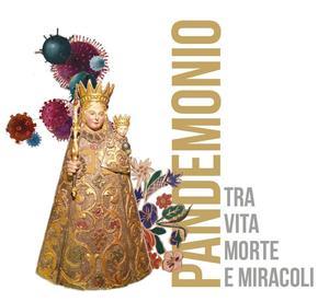 Pandemonio - tra vita, morte e miracoli (MAIN, 12 agosto 2020 - 31 ottobre 2020)
