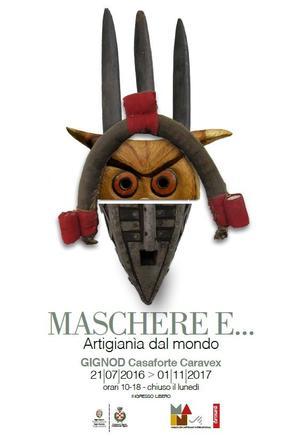 """Maschere e...Artigianìa dal Mondo"" (21 luglio 2016 - 31 ottobre 2017)"