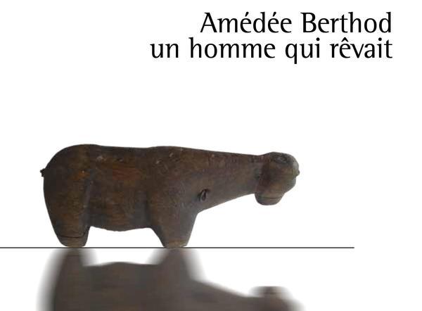 Amédée Berthod, Un homme qui rêvait (MAV, marzo 2010 - novembre 2011)